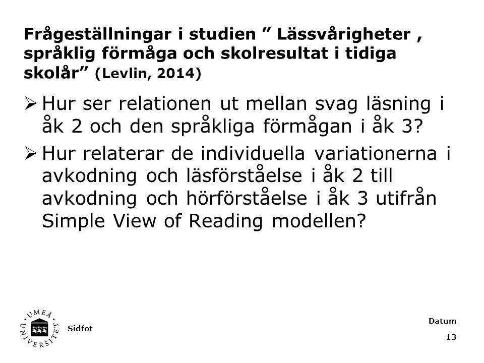 Frågeställningar i studien Lässvårigheter, språklig förmåga och skolresultat i tidiga skolår (Levlin, 2014)  Hur ser relationen ut mellan svag läsning i åk 2 och den språkliga förmågan i åk 3.