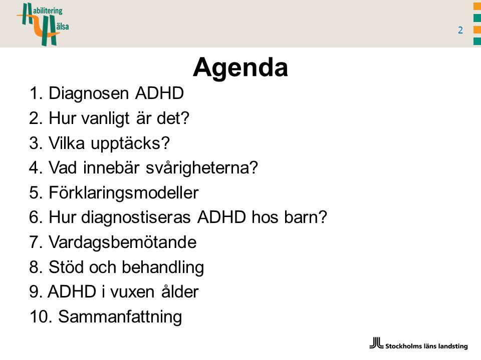 Agenda 2 1. Diagnosen ADHD 2. Hur vanligt är det.