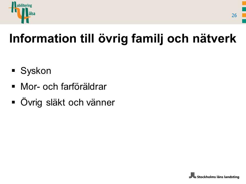 Information till övrig familj och nätverk 26  Syskon  Mor- och farföräldrar  Övrig släkt och vänner