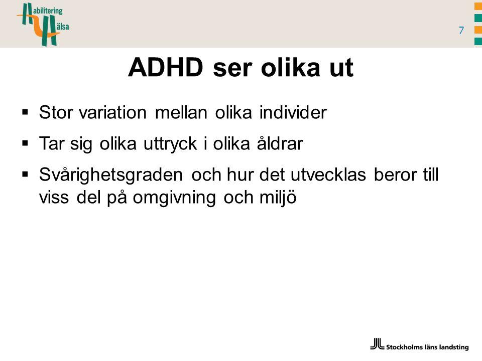 ADHD ser olika ut 7  Stor variation mellan olika individer  Tar sig olika uttryck i olika åldrar  Svårighetsgraden och hur det utvecklas beror till viss del på omgivning och miljö
