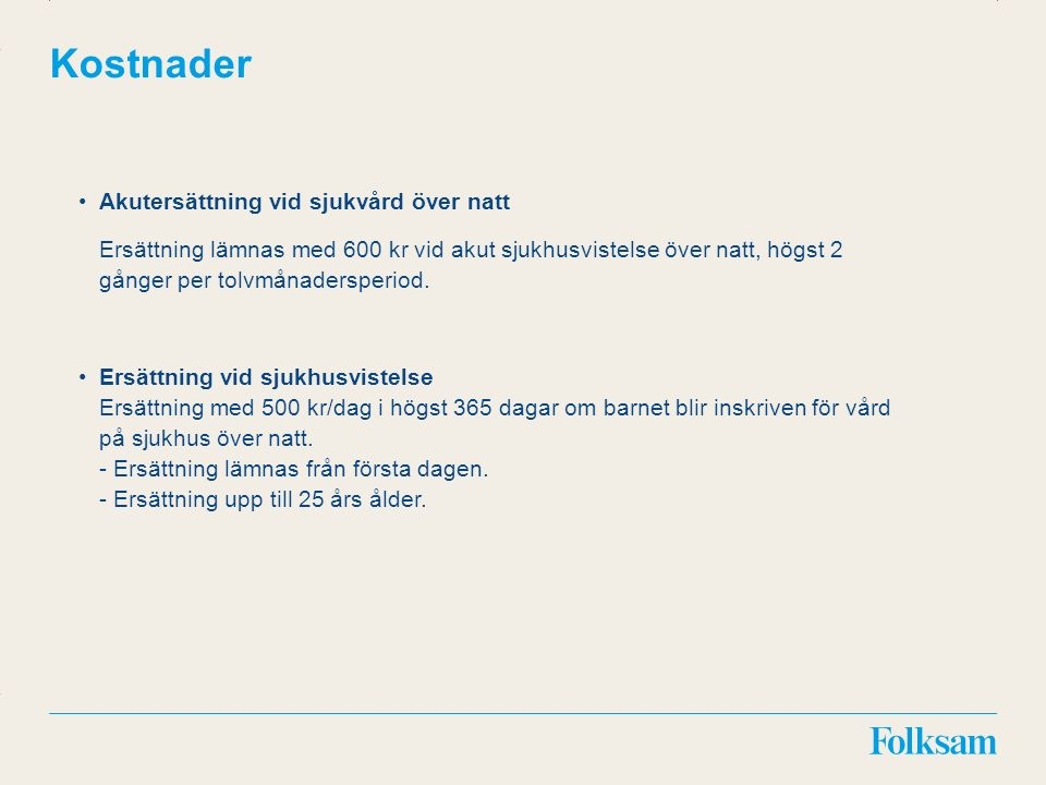 Innehållsyta Rubrikyta Kostnader Akutersättning vid sjukvård över natt Ersättning lämnas med 600 kr vid akut sjukhusvistelse över natt, högst 2 gånger per tolvmånadersperiod.