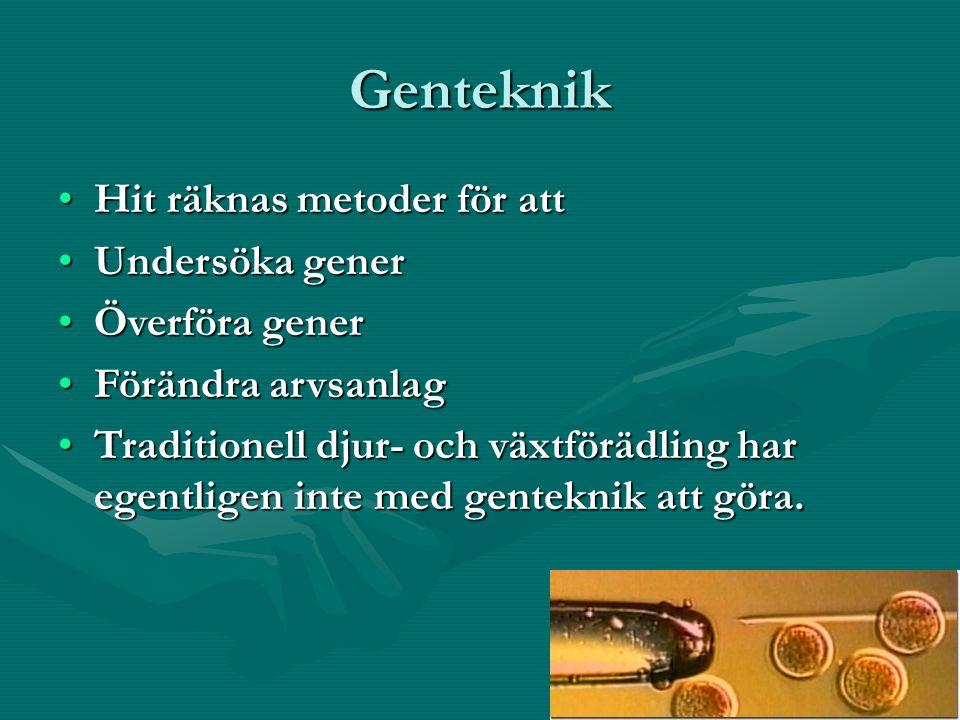 Genteknik Hit räknas metoder för attHit räknas metoder för att Undersöka generUndersöka gener Överföra generÖverföra gener Förändra arvsanlagFörändra