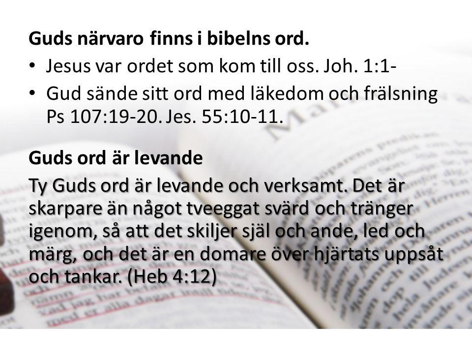 Guds närvaro finns i bibelns ord. Jesus var ordet som kom till oss.