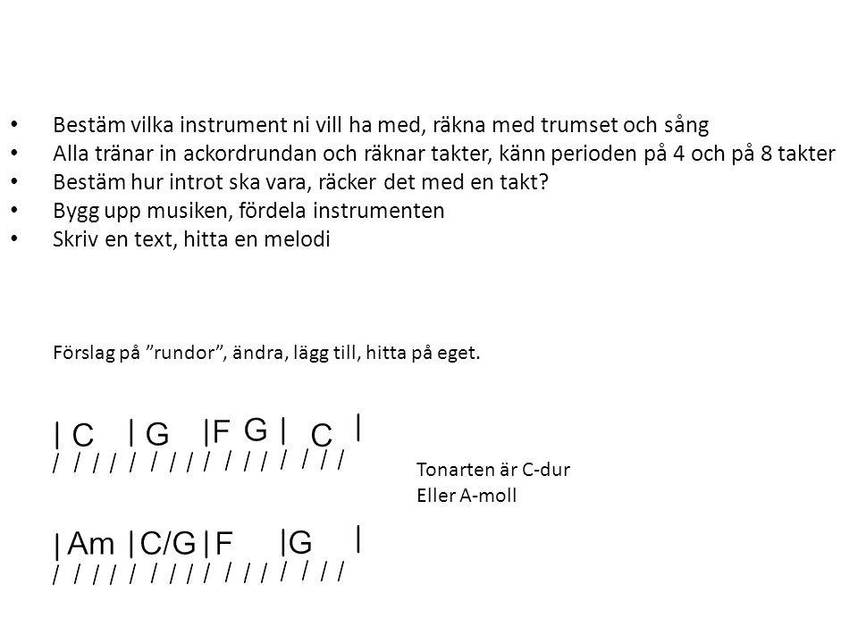 Bestäm vilka instrument ni vill ha med, räkna med trumset och sång Alla tränar in ackordrundan och räknar takter, känn perioden på 4 och på 8 takter Bestäm hur introt ska vara, räcker det med en takt.
