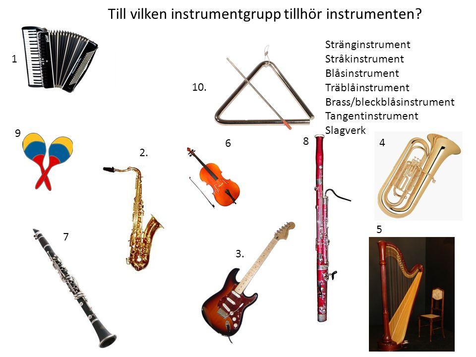 Till vilken instrumentgrupp tillhör instrumenten. 9 2.