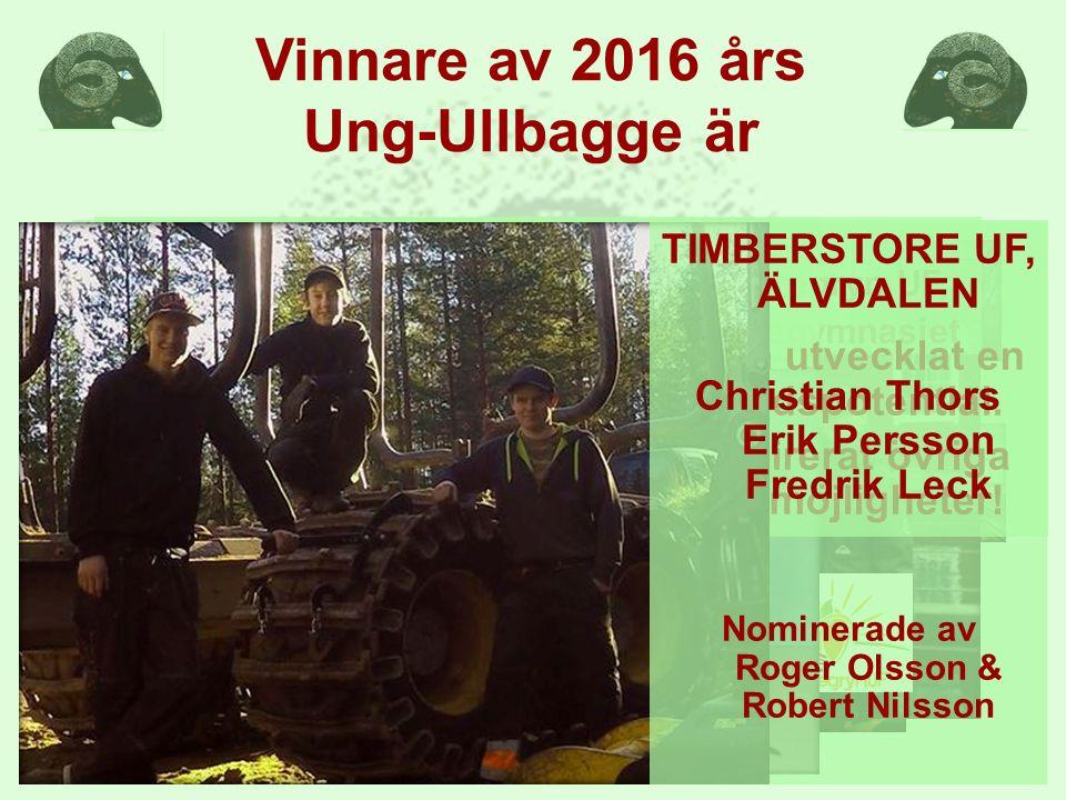Vinnare av 2016 års Ung-Ullbagge är ? Mer Event UF, Naturbruk Osby Havregryn UF, Vretagymnasiet 3:e plats 2:a plats D3 Hund, Grans Naturbruk VINNARE M