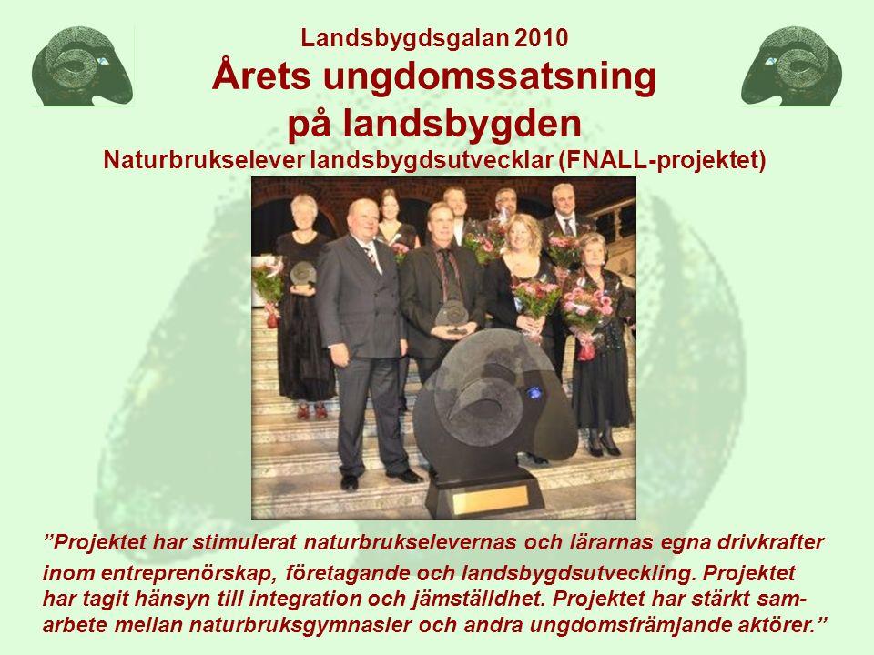 """Landsbygdsgalan 2010 Årets ungdomssatsning på landsbygden Naturbrukselever landsbygdsutvecklar (FNALL-projektet) """"Projektet har stimulerat naturbrukse"""