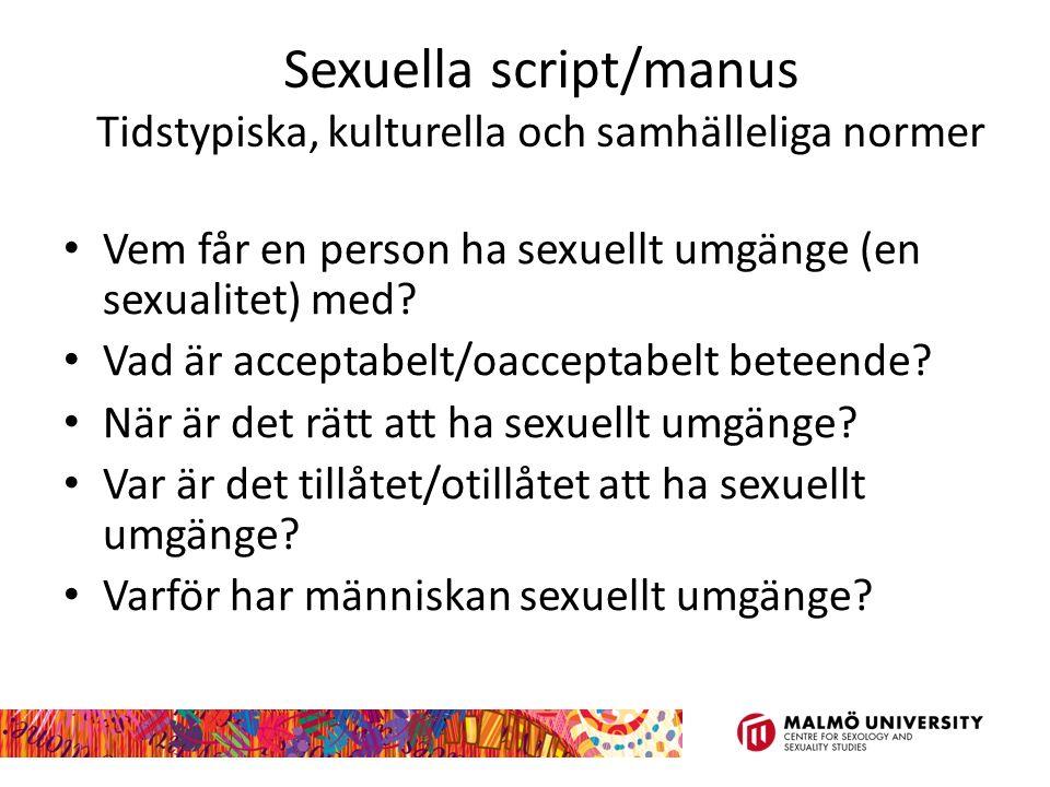 Sexuella script/manus Tidstypiska, kulturella och samhälleliga normer Vem får en person ha sexuellt umgänge (en sexualitet) med.
