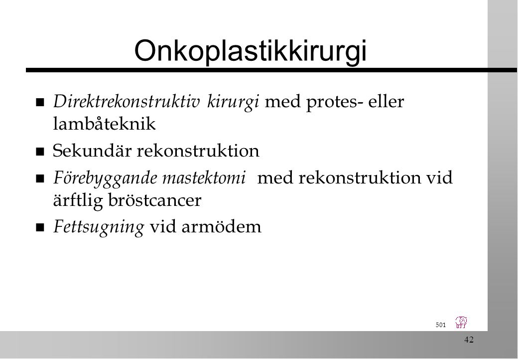 501 42 Onkoplastikkirurgi n Direktrekonstruktiv kirurgi med protes- eller lambåteknik n Sekundär rekonstruktion n Förebyggande mastektomi med rekonstruktion vid ärftlig bröstcancer n Fettsugning vid armödem