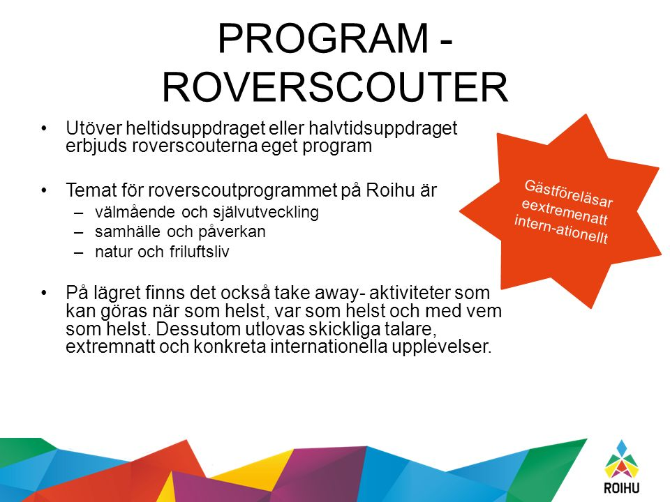 PROGRAM - ROVERSCOUTER Utöver heltidsuppdraget eller halvtidsuppdraget erbjuds roverscouterna eget program Temat för roverscoutprogrammet på Roihu är
