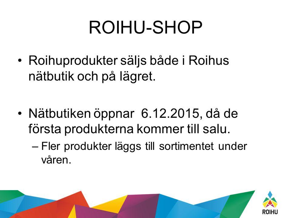 ROIHU-SHOP Roihuprodukter säljs både i Roihus nätbutik och på lägret. Nätbutiken öppnar 6.12.2015, då de första produkterna kommer till salu. –Fler pr