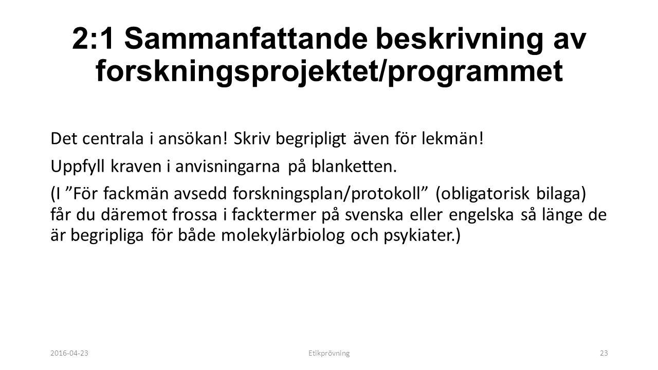 2:1 Sammanfattande beskrivning av forskningsprojektet/programmet Det centrala i ansökan.