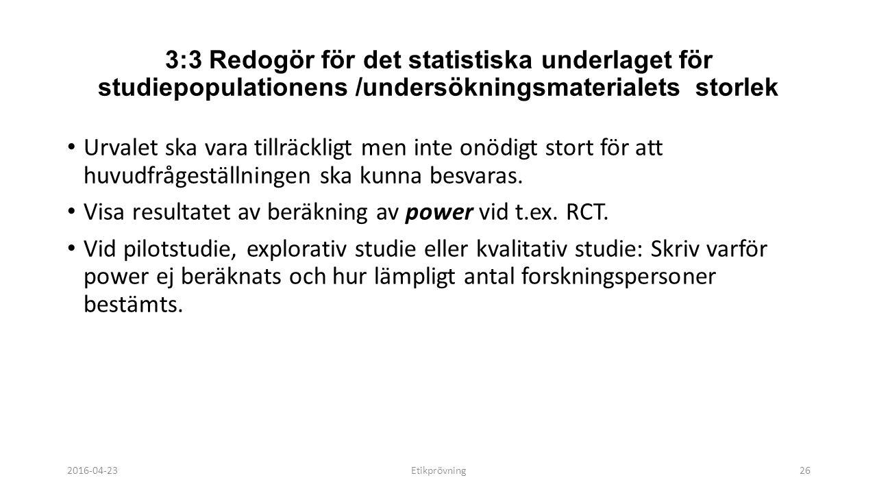 3:3 Redogör för det statistiska underlaget för studiepopulationens /undersökningsmaterialets storlek Urvalet ska vara tillräckligt men inte onödigt stort för att huvudfrågeställningen ska kunna besvaras.
