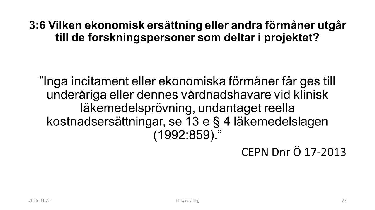 3:6 Vilken ekonomisk ersättning eller andra förmåner utgår till de forskningspersoner som deltar i projektet.