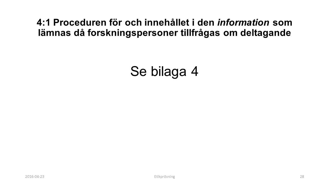 4:1 Proceduren för och innehållet i den information som lämnas då forskningspersoner tillfrågas om deltagande Se bilaga 4 2016-04-23Etikprövning28
