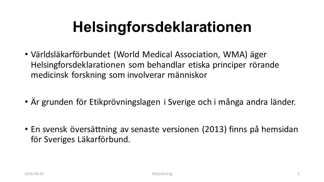 Helsingforsdeklarationen Världsläkarförbundet (World Medical Association, WMA) äger Helsingforsdeklarationen som behandlar etiska principer rörande medicinsk forskning som involverar människor Är grunden för Etikprövningslagen i Sverige och i många andra länder.