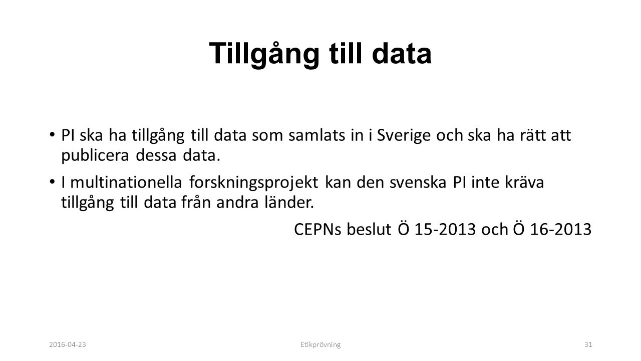 Tillgång till data PI ska ha tillgång till data som samlats in i Sverige och ska ha rätt att publicera dessa data.