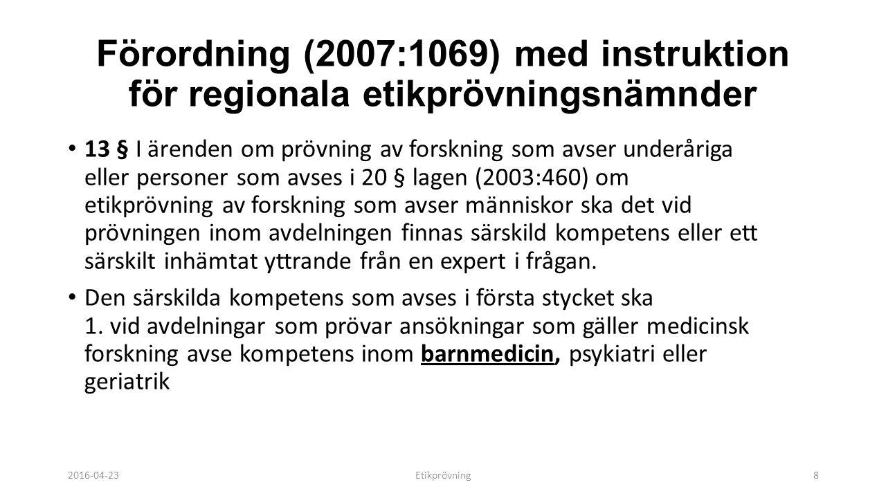 Förordning (2007:1069) med instruktion för regionala etikprövningsnämnder 13 § I ärenden om prövning av forskning som avser underåriga eller personer som avses i 20 § lagen (2003:460) om etikprövning av forskning som avser människor ska det vid prövningen inom avdelningen finnas särskild kompetens eller ett särskilt inhämtat yttrande från en expert i frågan.
