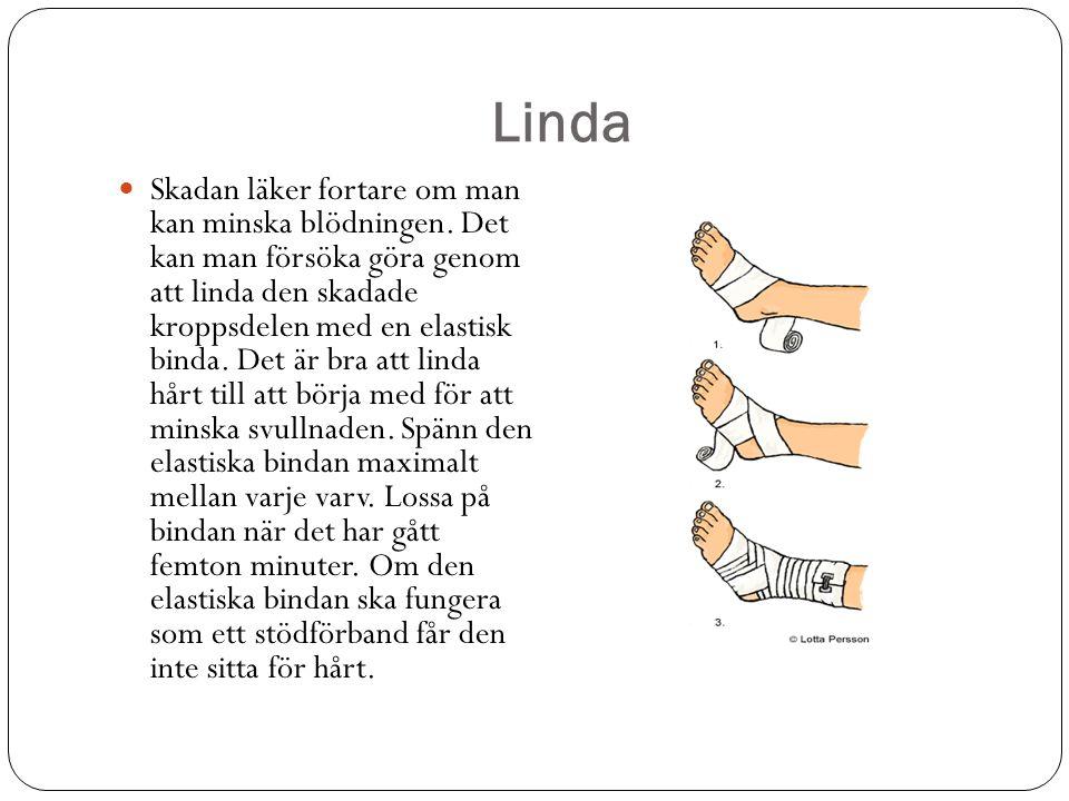 Linda Skadan läker fortare om man kan minska blödningen.