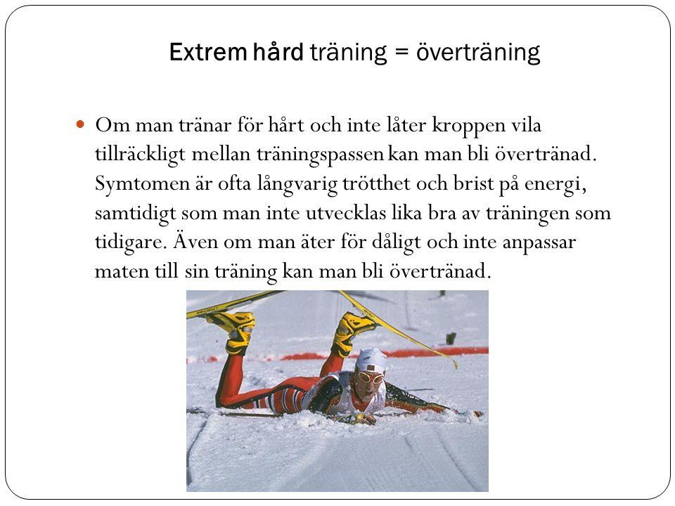 Extrem hård träning = överträning Om man tränar för hårt och inte låter kroppen vila tillräckligt mellan träningspassen kan man bli övertränad.