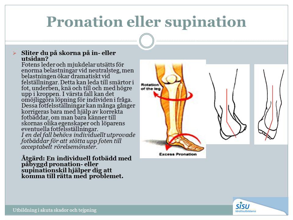 Pronation eller supination  Sliter du på skorna på in- eller utsidan? Fotens leder och mjukdelar utsätts för enorma belastningar vid neutralsteg, men