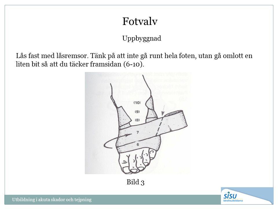 Utbildning i akuta skador och tejpning Bild 3 Fotvalv Uppbyggnad Lås fast med låsremsor. Tänk på att inte gå runt hela foten, utan gå omlott en liten