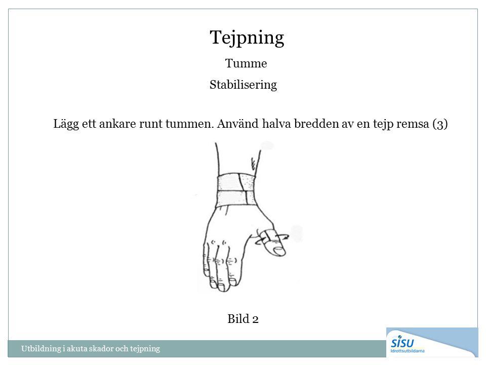 Tumme Stabilisering Bild 2 Lägg ett ankare runt tummen. Använd halva bredden av en tejp remsa (3) Utbildning i akuta skador och tejpning Tejpning