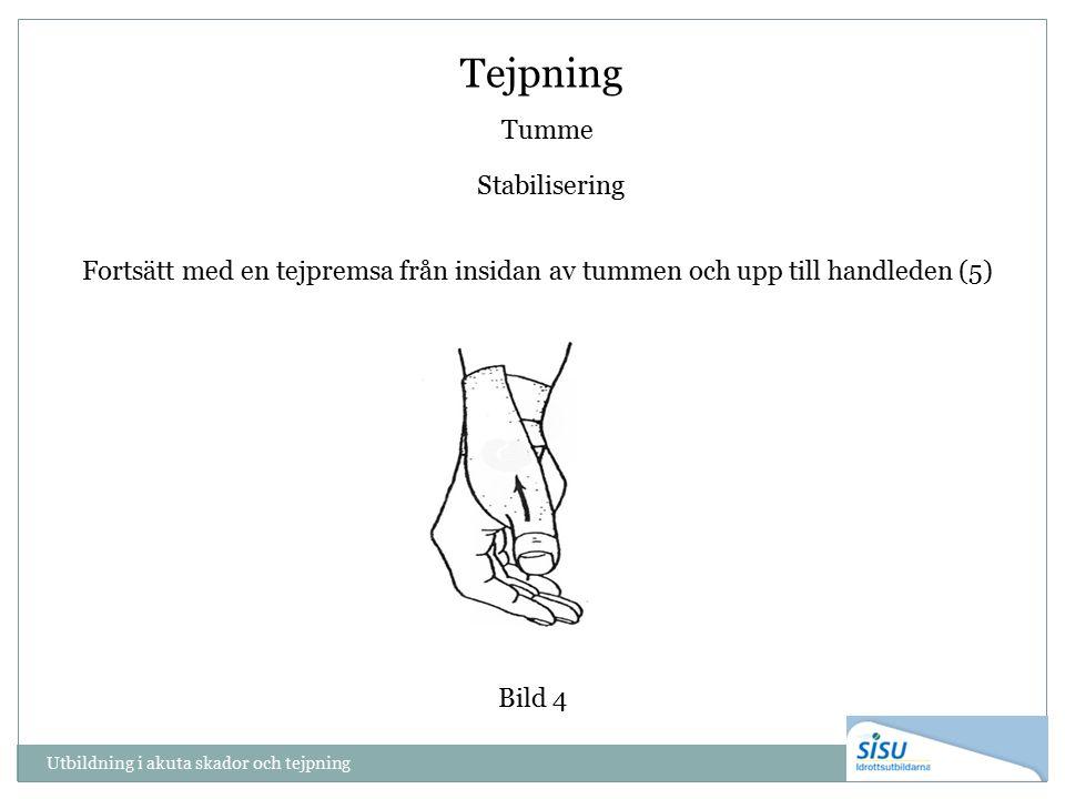 Tumme Stabilisering Bild 4 Fortsätt med en tejpremsa från insidan av tummen och upp till handleden (5) Utbildning i akuta skador och tejpning Tejpning
