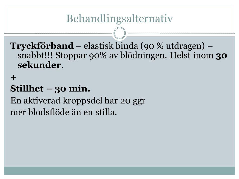 Behandlingsalternativ Tryckförband – elastisk binda (90 % utdragen) – snabbt!!! Stoppar 90% av blödningen. Helst inom 30 sekunder. + Stillhet – 30 min
