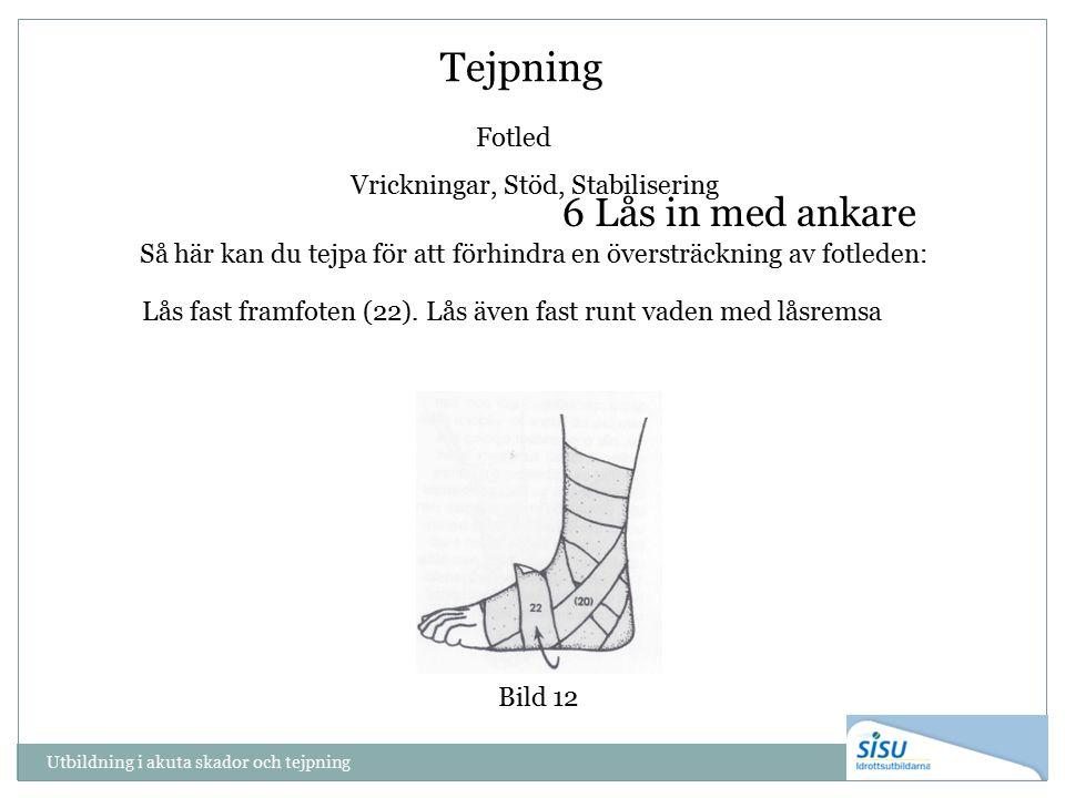 Tejpning Fotled Vrickningar, Stöd, Stabilisering Bild 12 Så här kan du tejpa för att förhindra en översträckning av fotleden: Lås fast framfoten (22).