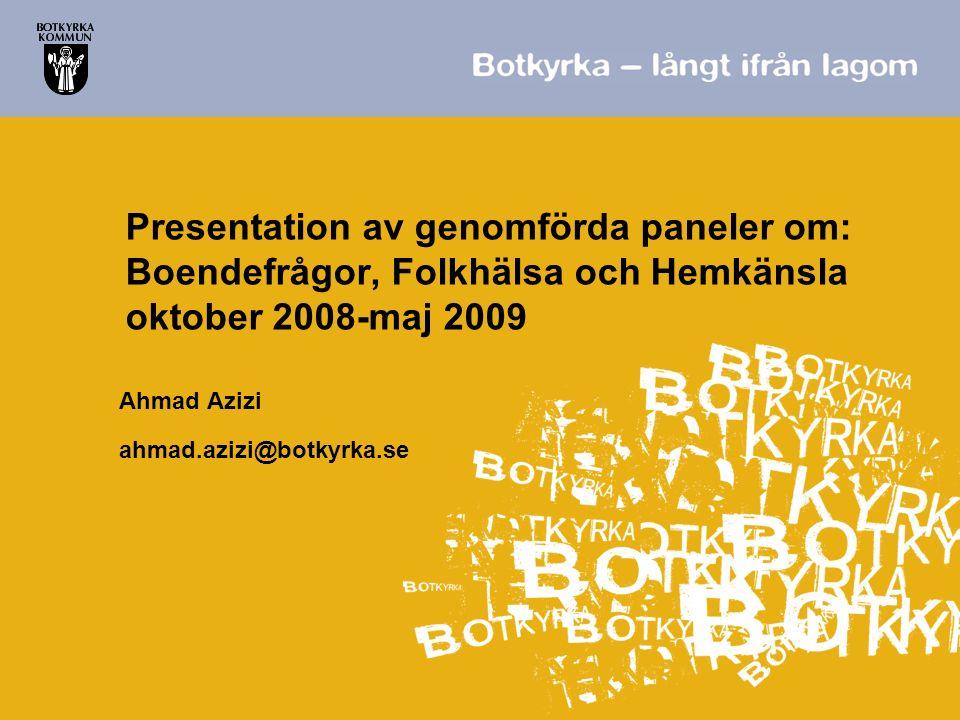 Presentation av genomförda paneler om: Boendefrågor, Folkhälsa och Hemkänsla oktober 2008-maj 2009 Ahmad Azizi ahmad.azizi@botkyrka.se