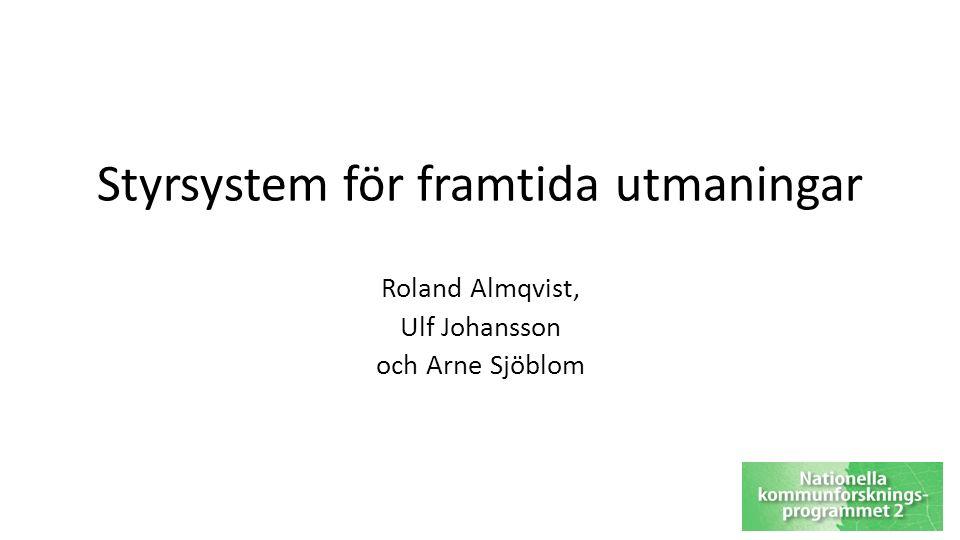 Styrsystem för framtida utmaningar Roland Almqvist, Ulf Johansson och Arne Sjöblom