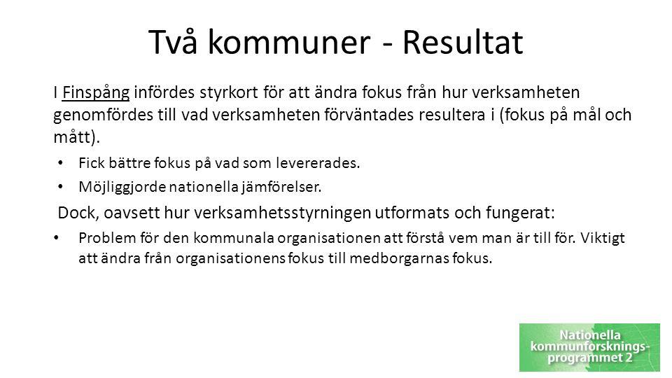 Två kommuner - Resultat I Finspång infördes styrkort för att ändra fokus från hur verksamheten genomfördes till vad verksamheten förväntades resultera i (fokus på mål och mått).