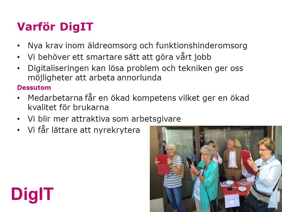 DigIT Varför DigIT Nya krav inom äldreomsorg och funktionshinderomsorg Vi behöver ett smartare sätt att göra vårt jobb Digitaliseringen kan lösa probl