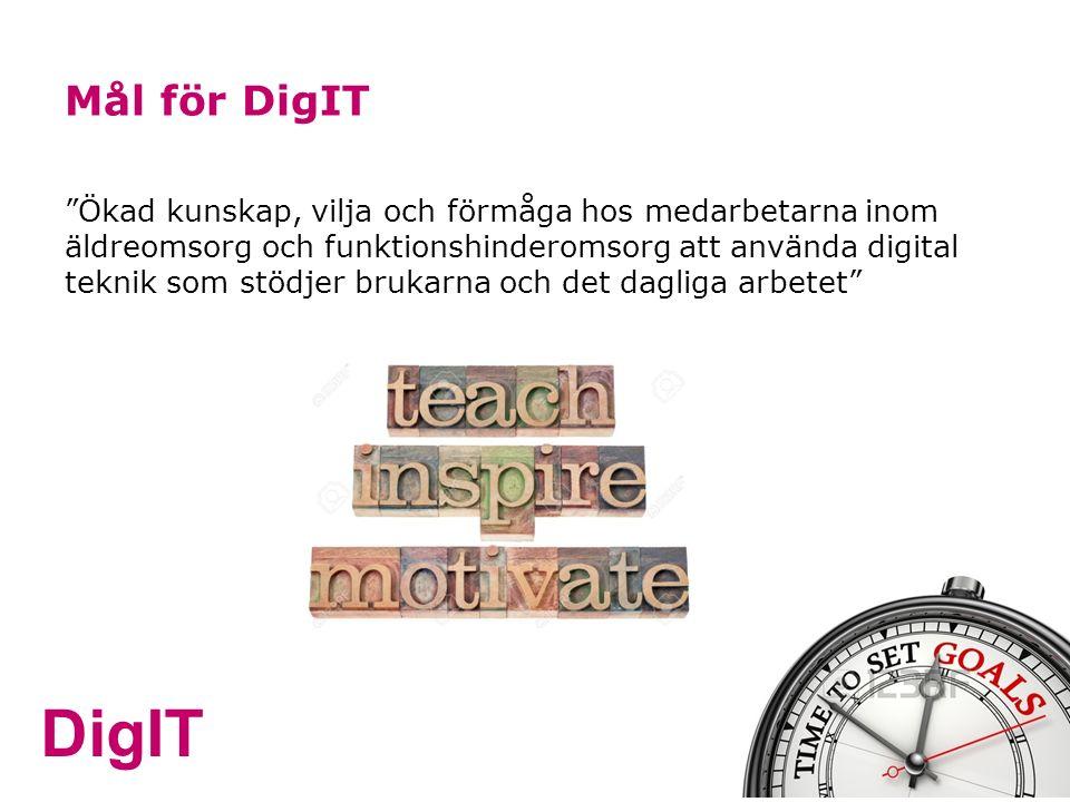 """DigIT Mål för DigIT """"Ökad kunskap, vilja och förmåga hos medarbetarna inom äldreomsorg och funktionshinderomsorg att använda digital teknik som stödje"""