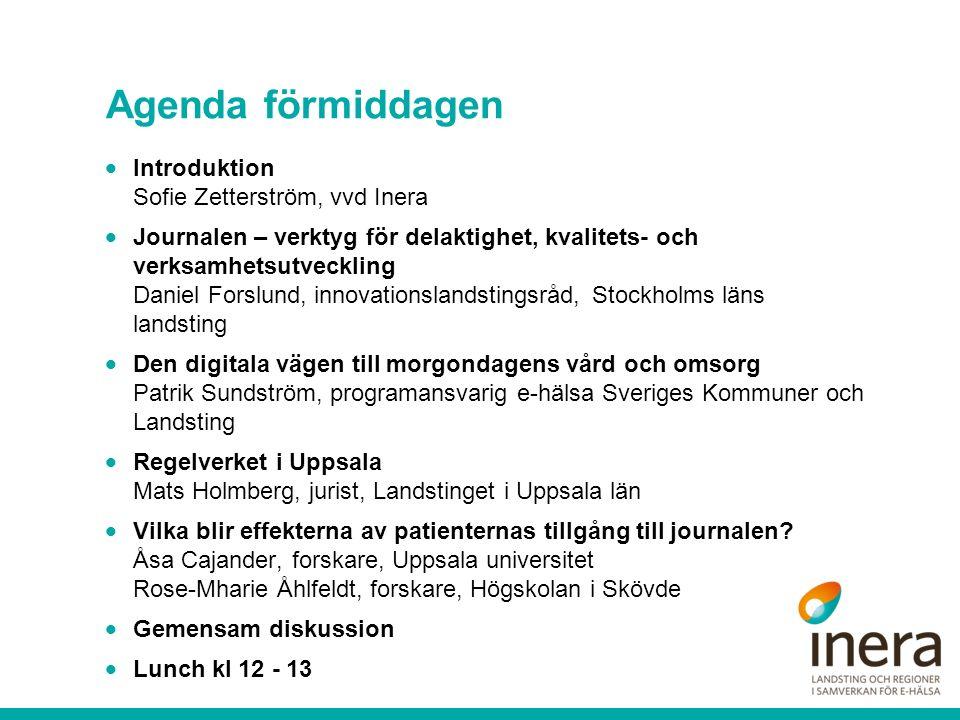 Agenda förmiddagen  Introduktion Sofie Zetterström, vvd Inera  Journalen – verktyg för delaktighet, kvalitets- och verksamhetsutveckling Daniel Fors