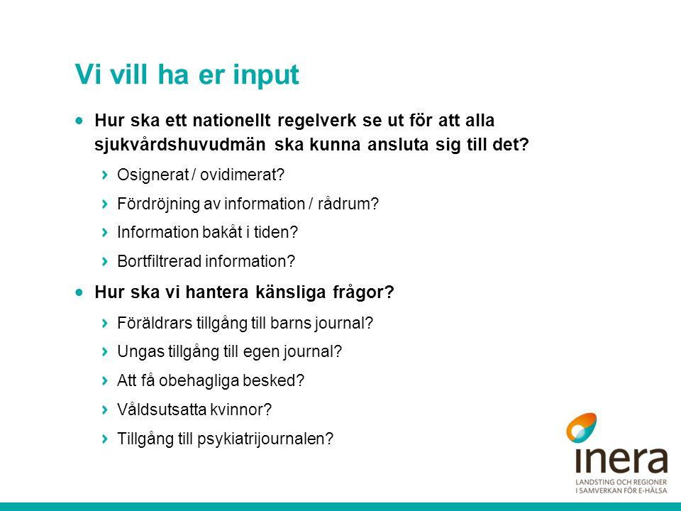 Vi vill ha er input  Hur ska ett nationellt regelverk se ut för att alla sjukvårdshuvudmän ska kunna ansluta sig till det? Osignerat / ovidimerat? Fö