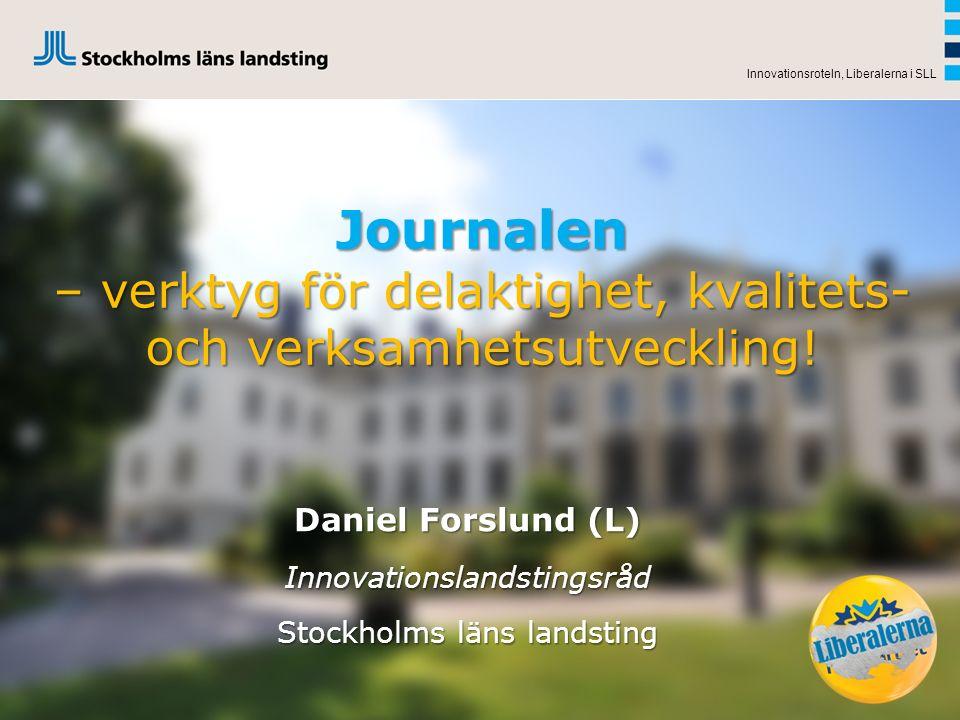 Daniel Forslund (L) Innovationslandstingsråd Stockholms läns landsting Innovationsroteln, Liberalerna i SLL Journalen – verktyg för delaktighet, kvali