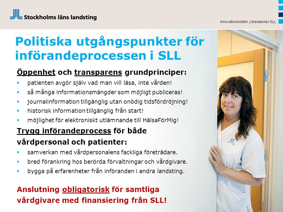 Politiska utgångspunkter för införandeprocessen i SLL Innovationsroteln, Liberalerna i SLL Öppenhet och transparens grundprinciper:  patienten avgör