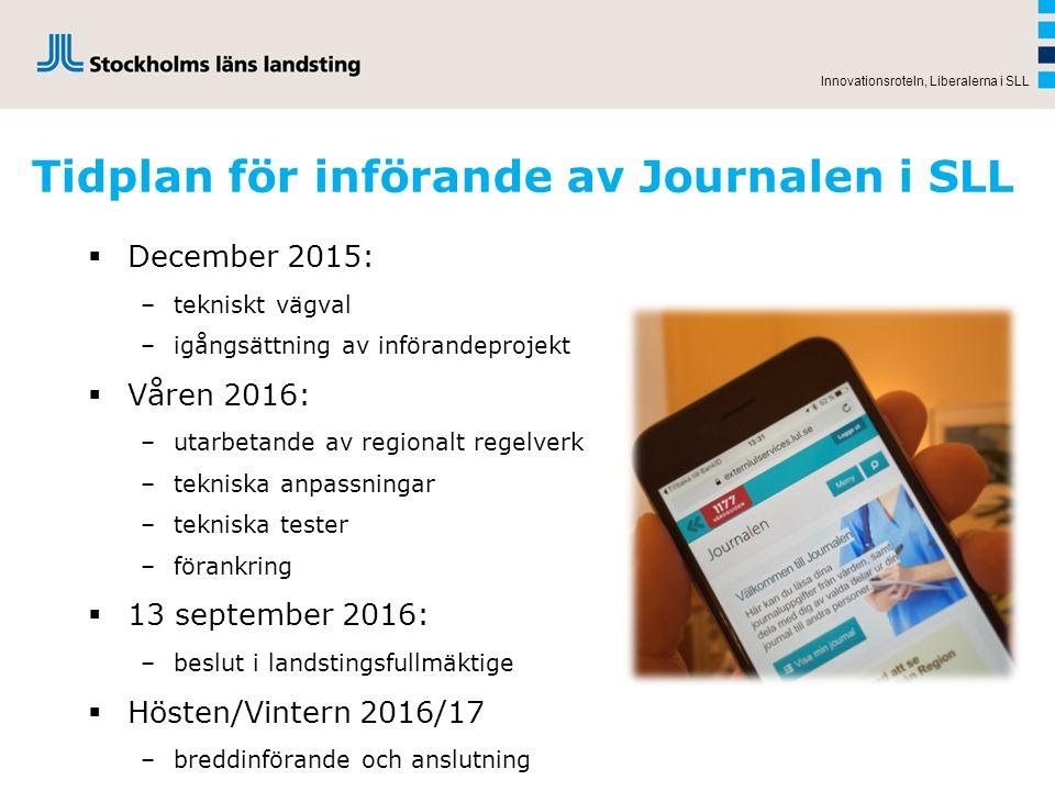 Tidplan för införande av Journalen i SLL  December 2015: –tekniskt vägval –igångsättning av införandeprojekt  Våren 2016: –utarbetande av regionalt