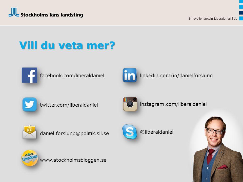 Vill du veta mer? Innovationsroteln, Liberalerna i SLL facebook.com/liberaldaniel @liberaldaniel instagram.com/liberaldaniel linkedin.com/in/danielfor