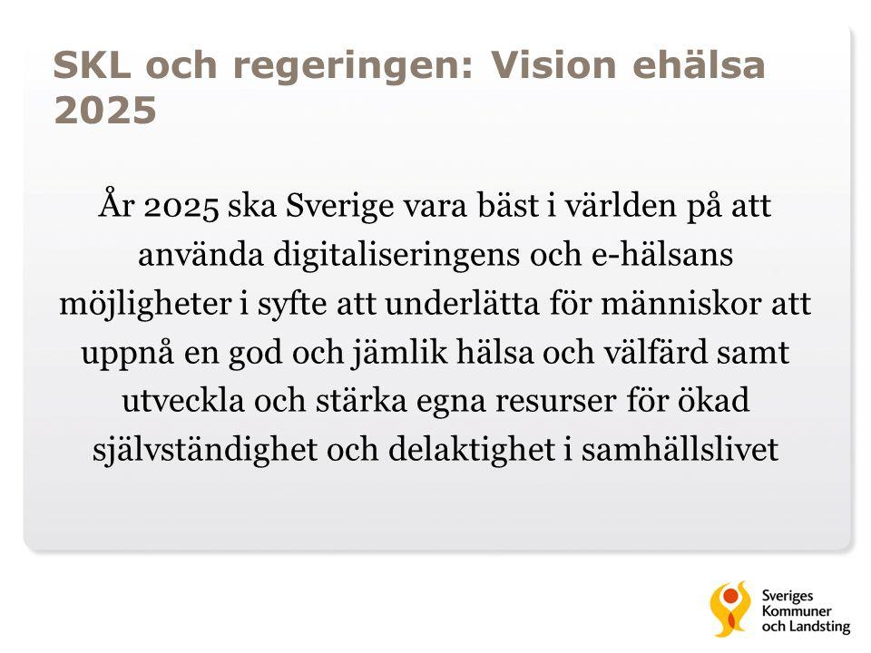 SKL och regeringen: Vision ehälsa 2025 År 2025 ska Sverige vara bäst i världen på att använda digitaliseringens och e-hälsans möjligheter i syfte att