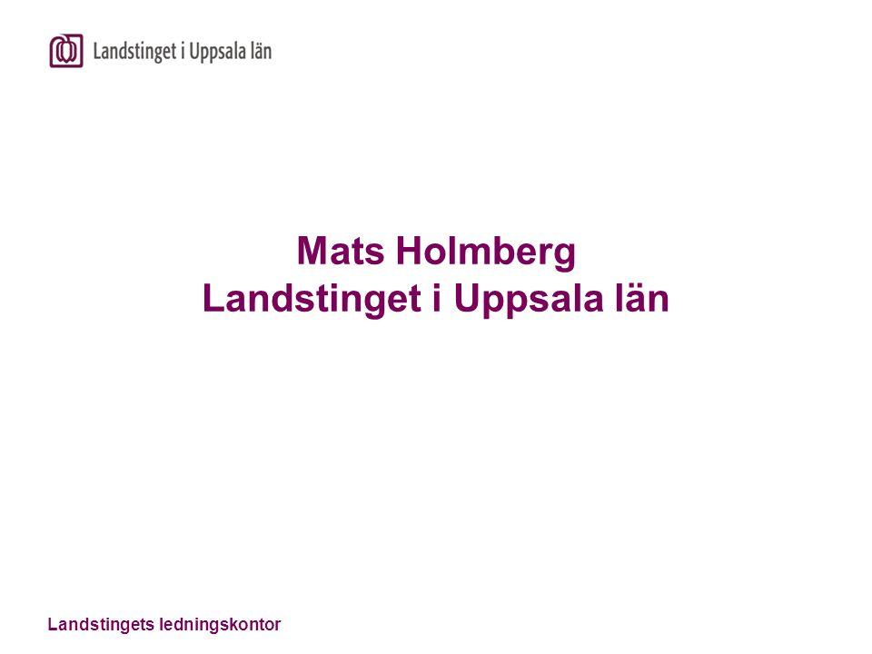 Landstingets ledningskontor Mats Holmberg Landstinget i Uppsala län