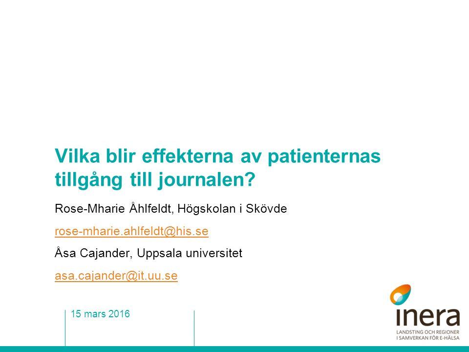 Vilka blir effekterna av patienternas tillgång till journalen? Rose-Mharie Åhlfeldt, Högskolan i Skövde rose-mharie.ahlfeldt@his.se Åsa Cajander, Upps