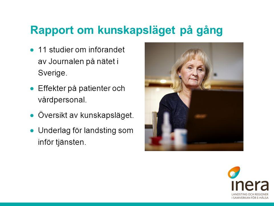 Rapport om kunskapsläget på gång  11 studier om införandet av Journalen på nätet i Sverige.  Effekter på patienter och vårdpersonal.  Översikt av k