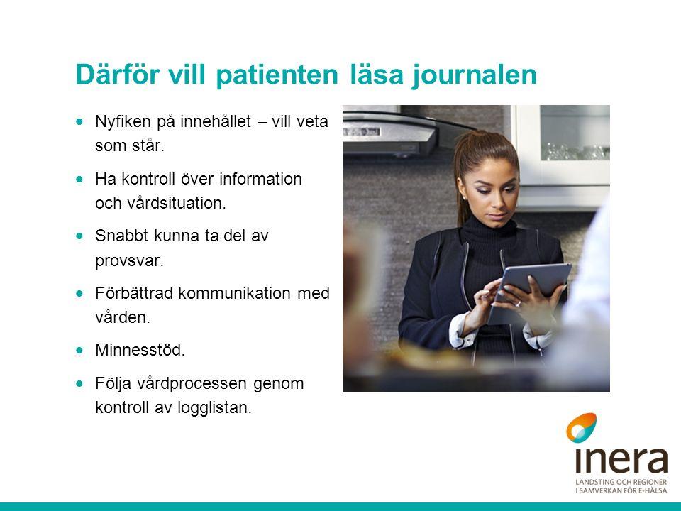 Därför vill patienten läsa journalen  Nyfiken på innehållet – vill veta som står.  Ha kontroll över information och vårdsituation.  Snabbt kunna ta