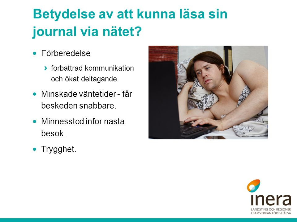 Betydelse av att kunna läsa sin journal via nätet?  Förberedelse förbättrad kommunikation och ökat deltagande.  Minskade väntetider - får beskeden s