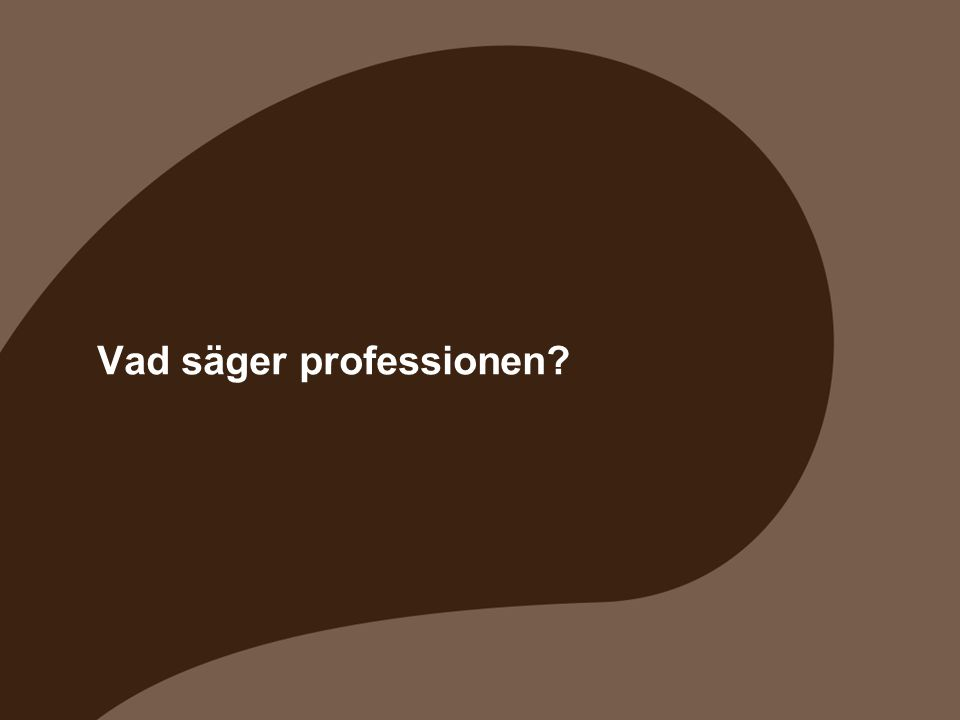 Vad säger professionen?