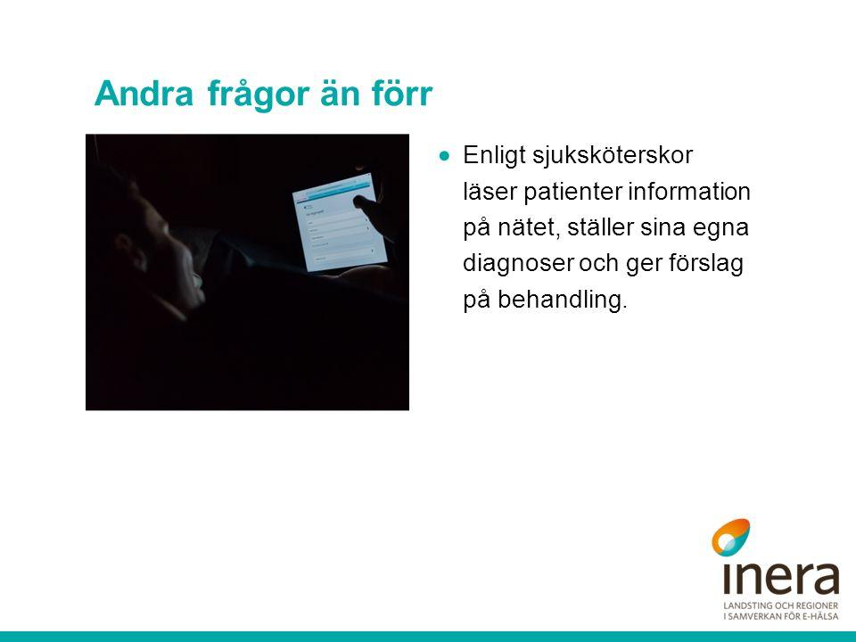 Andra frågor än förr  Enligt sjuksköterskor läser patienter information på nätet, ställer sina egna diagnoser och ger förslag på behandling.