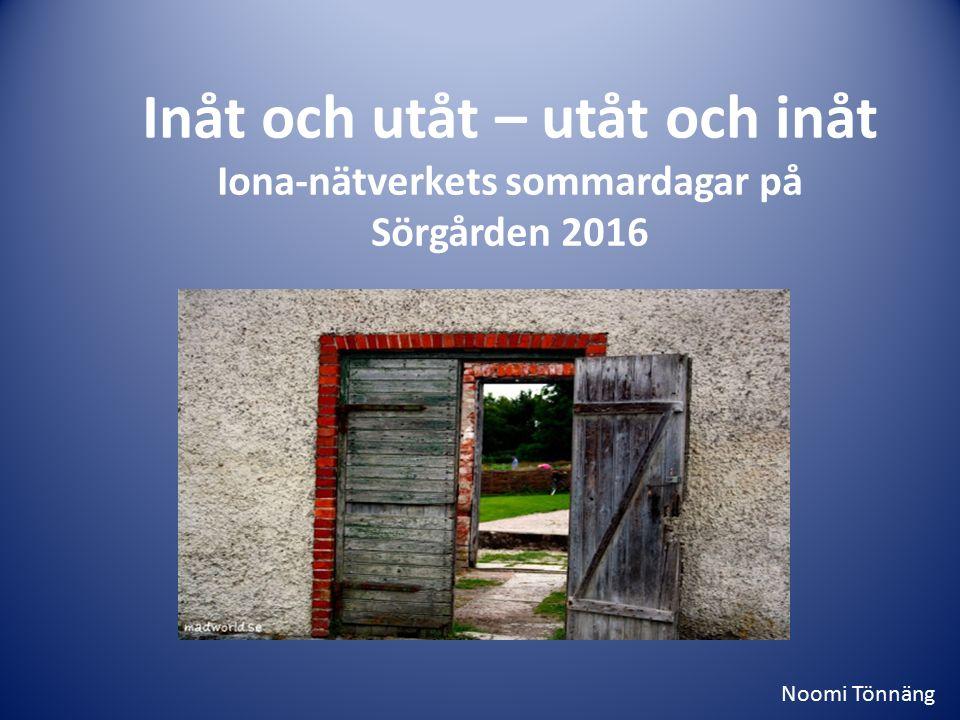 Inåt och utåt – utåt och inåt Iona-nätverkets sommardagar på Sörgården 2016 Noomi Tönnäng